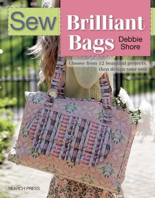 Sew Brilliant Bags: Choose from 12 beautiful projects, then design your own.