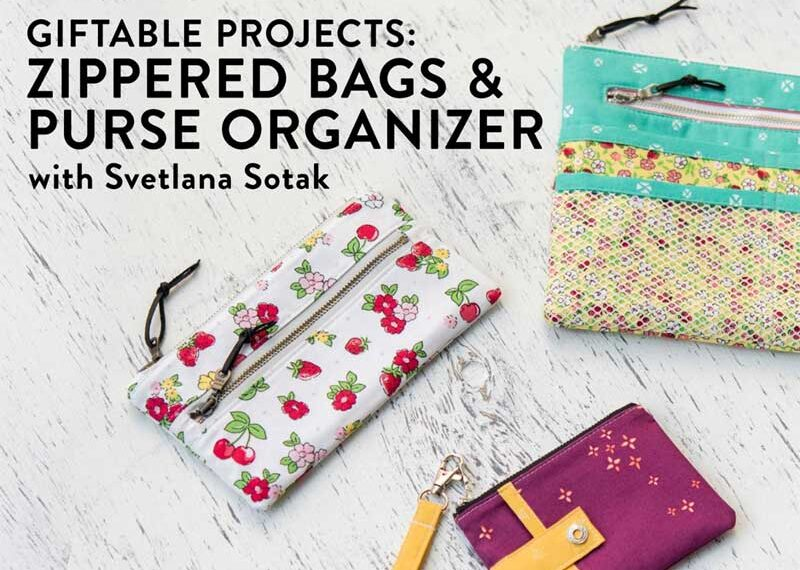 Giftable Projects: Zippered Bags & Purse Organizer Online Sewing Class