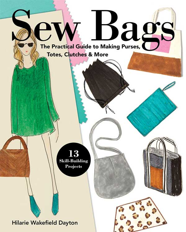 Sew Bags: The Practical Guide to Making Purses, Totes, Clutches & More