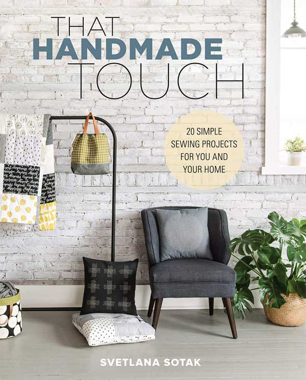That Handmade Touch - 20 Simple Sewing Projects for You and Your Home