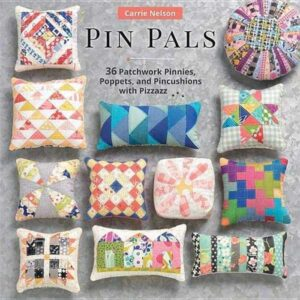 Pin Pals: 40 Patchwork Pinnies, Poppets, and Pincushions with Pizzazz