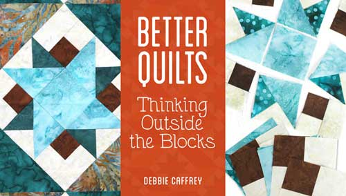 Better Quilts: Thinking Outside the Blocks Online Class