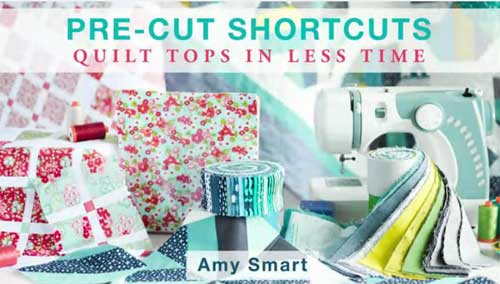 Pre-Cut Shortcuts: Quilt Tops in Less Time Online Class