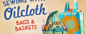 Sewing With Oilcloth: Bags and Baskets Online Class