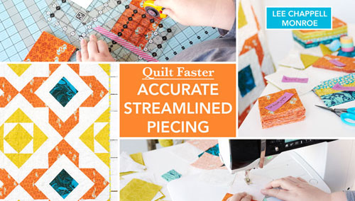 Quilt Faster: Accurate, Streamlined Piecing Online Class