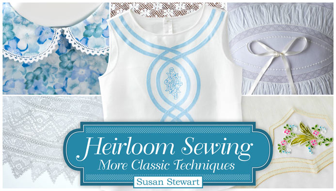 Heirloom Sewing: More Classic Techniques Online Class