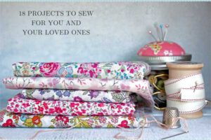 Sweetly Stitched Handmades: 18 Projects to Sew for You and Your Loved Ones