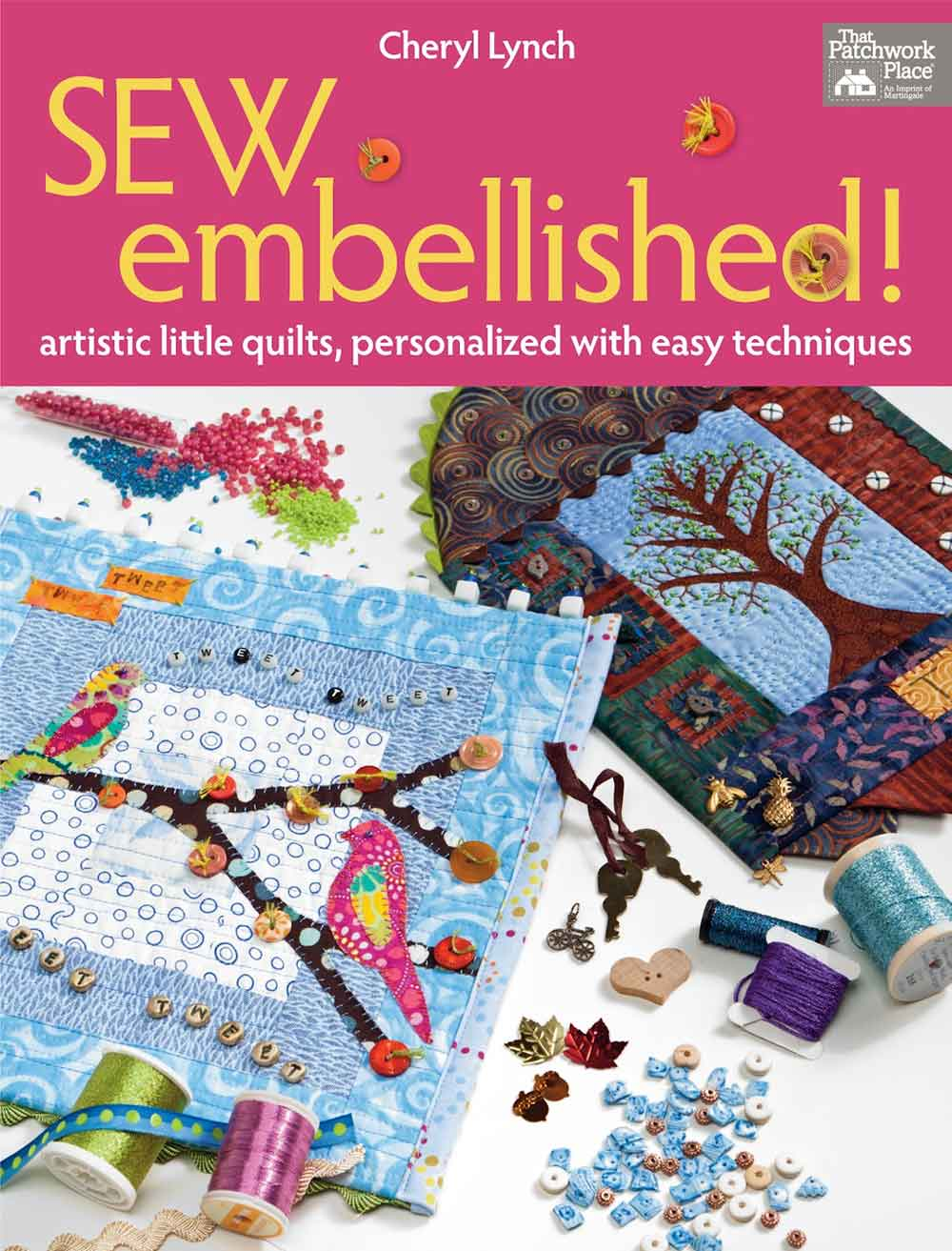 Sew Embellished!: Artistic Little Quilts, Personalized with Easy Techniques