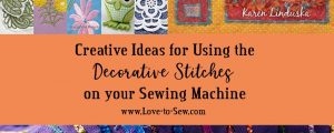 Creative Ideas for Using the Decorative Stitches on your Sewing Machine